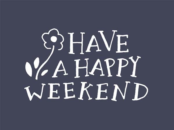 have happy weekend